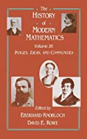 The History of Modern Mathematics: Images, Ideas, and Communities (History of Modern Mathematics Vol. III)