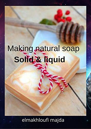 Making natural soap Solid &liquid (English Edition)