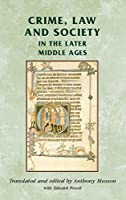 Crime, Law and Society in the Later Middle Ages (Manchester Medieval Sources)
