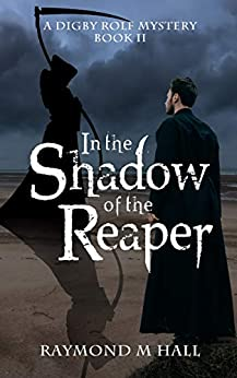 In the Shadow of the Reaper: A Digby Rolf Cozy Mystery Book II (Digby Rolf Cozy Mysteries 2) by [Raymond M Hall]