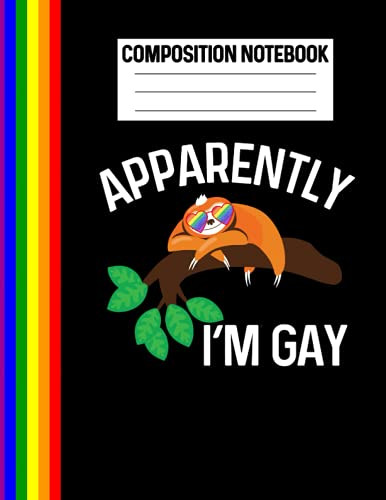 Composition Notebook Apparently I'm Gay: Sloth Lover LGBTQ Teen Gay Pride Stuff For Back To School