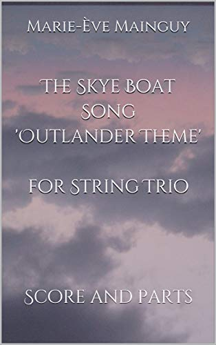 The Skye Boat Song 'Outlander Theme' for String Trio: Score and parts (English Edition)