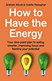 How to Have the Energy: Your nine-point plan to eating smarter, improving focus and feeding your potential (English Edition)