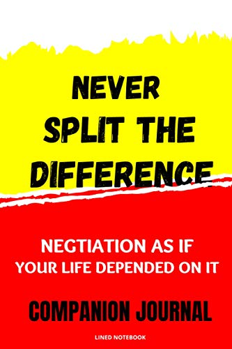 Never Split the Difference Companion Journal: Negotiating as if Your Life Depended on It notebook