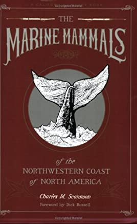The Marine Mammals of the Northwestern Coast of North America: Together With an Account of the American Whale-Fishery