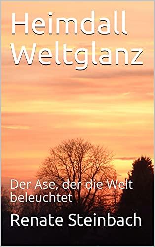 Heimdall Weltglanz: Der Ase, der die Welt beleuchtet (German Edition)