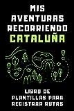 Mis Aventuras Recorriendo Cataluña - Libro De Plantillas Para Registrar Rutas: Para Llevar Un Seguimiento Total De Todas Las Rutas Que Hagas Por Tierras Catalanas - 120 Páginas