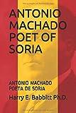 ANTONIO MACHADO POET OF SORIA: ANTONIO MACHADO POETA DE SORIA (Spanish & Latin American Studies)