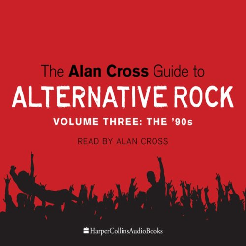 The Alan Cross Guide to Alternative Rock Vol. 3 audiobook cover art