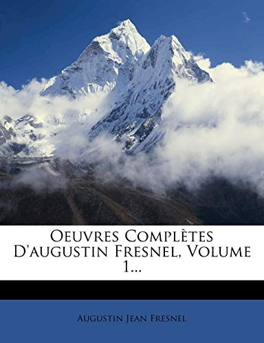Oeuvres Completes D'Augustin Fresnel, Volume 1...