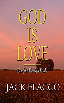 God Is Love: Comfort Through Trials by [Jack Flacco]