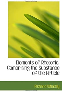 Elements of Rhetoric: Comprising the Substance of the Article
