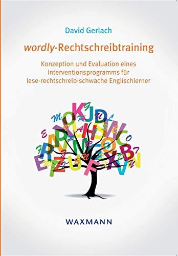 wordly-Rechtschreibtraining: Konzeption und Evaluation eines Interventionsprogramms für lese-rechtschreib-schwache Englischlerner (Internationale Hochschulschriften)