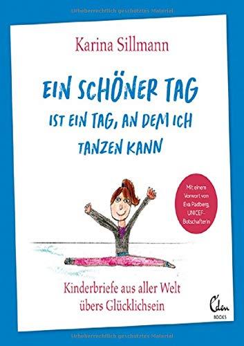Ein schöner Tag ist ein Tag, an dem ich tanzen kann: Kinderbriefe aus aller Welt übers Glücklichsein (Mit einem Vorwort von UNICEF-Botschafterin Eva Padberg)