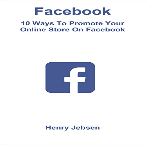Facebook: 10 Ways to Promote Your Online Store on Facebook audiobook cover art