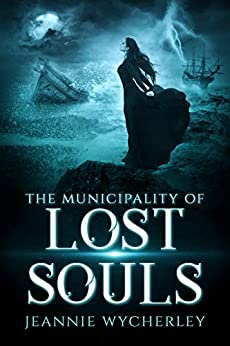 The Municipality of Lost Souls: A Spellbinding Gothic Ghost Story set in Victorian England (The Haunted Durscombe Novels) by [Jeannie Wycherley]