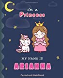 I'm a Princess My Name is Arianna: Princess and unicorn Journal And Sketchbook for Girls/Perfect for writing, doodling and sketching /Best Birthday Gift for Children/Size 7.5'x9.25'/Pink Name