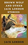 Brown Wolf and Other Jack London Stories English Edition