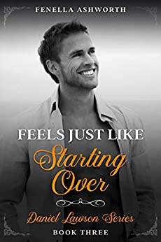 Feels Just Like Starting Over: The third book in the Daniel Lawson series. by [Fenella Ashworth]