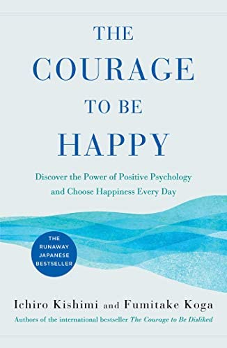 The Courage to Be Happy Discover the Power of Positive Psychology and Choose Happiness Every product image