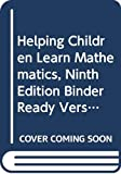 Helping Children Learn Mathematics, Ninth Edition Binder Ready Version Comp Set