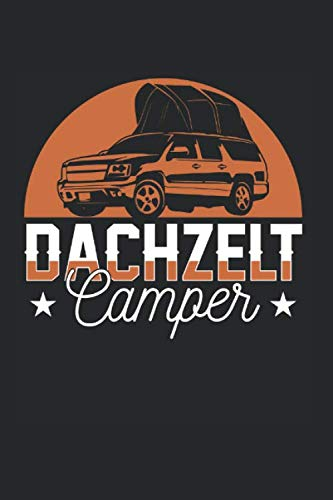 Dachzelt Camper: Dachzelt Camping & Zelten Notizbuch 6'x9' Camping Fan Geschenk Für Berge & Autodachzelt
