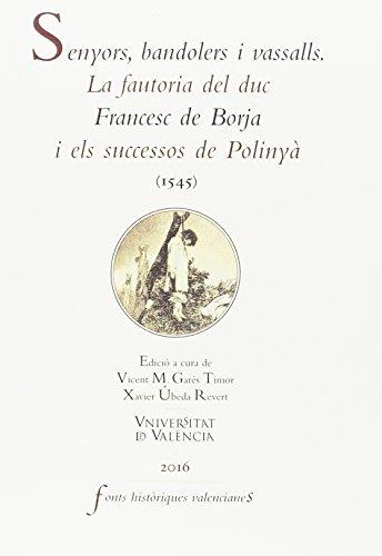 Senyors, bandolers i vassalls: La fautoria del duc Francesc de Borja i els sucessos de Polinyà (1545): 63 (Fonts Històriques Valencianes)