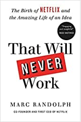 That Will Never Work The Birth of Netflix by the first CEO and co founder Marc Randolph Hardcover 17 Sept 2019 Hardcover