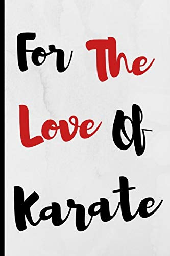 For The Love Of Karate: Notebook 120 Lined Pages Paperback Notepad / Journal