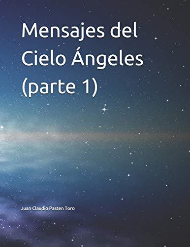 Mensajes del Cielo Ángeles (parte 1)