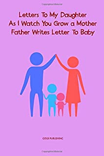 Letters To My Daughter As I Watch You Grow a Mother Father Writes Letter To Baby: Journal for Writing College Ruled Size ...