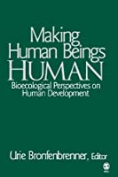 Making Human Beings Human: Bioecological Perspectives on Human Development (The SAGE Program on Applied Developmental Science)