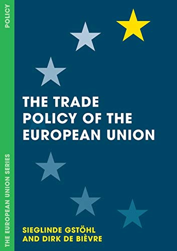 The Trade Policy of the European Union (The European Union Series)