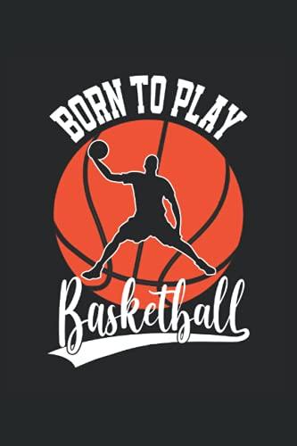 Born to play Basketball: Cuaderno de rayas cuaderno de escritura diario libro de tareas libro de cuentos (15,24 x 22,86 cm; ca. A5) 120 páginas. Para ... dunk slamdunk equipo de baloncesto.