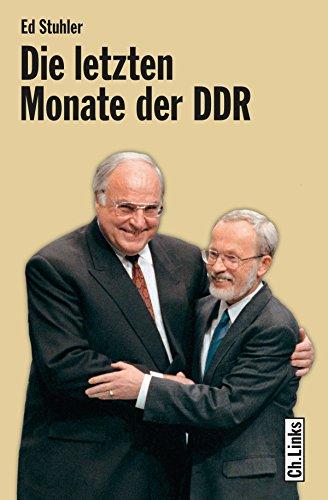 Die letzten Monate der DDR: Die Regierung de Maizière und ihr Weg zur deutschen Einheit (DDR-Geschichte)