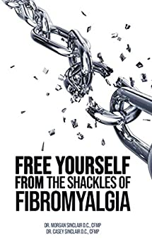 Free Yourself from the Shackles of Fibromyalgia by [Morgan Sinclair, Casey Sinclair]