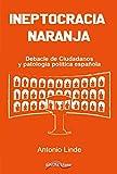 Ineptocracia naranja: Debacle de Ciudadanos y patología política española: 32 (Última Línea de Ensayo)