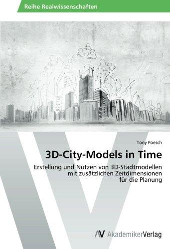 3D-City-Models in Time: Erstellung und Nutzen von 3D-Stadtmodellen mit zusätzlichen Zeitdimensionen für die Planung