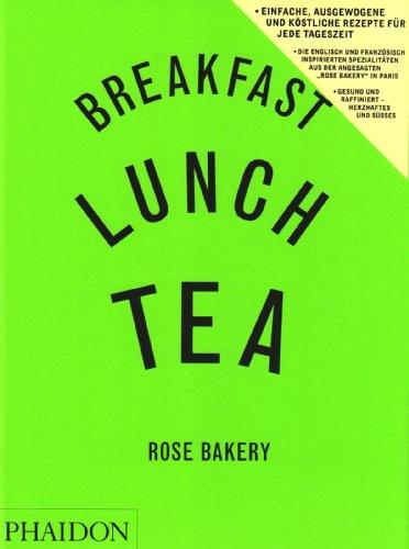 Breakfast, Lunch,Tea: Die vielen Kleinen Gerichte aus der Rose Bakery