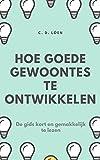 Hoe goede gewoontes te ontwikkelen: De gids kort en gemakkelijk te lezen (Dutch Edition)...