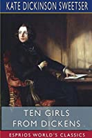 Ten Girls from Dickens (Esprios Classics)