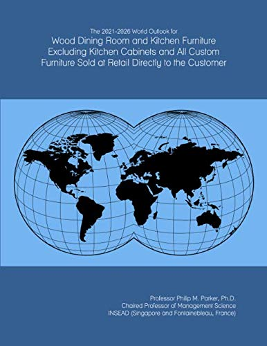 The 2021-2026 World Outlook for Wood Dining Room and Kitchen Furniture Excluding...