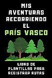 Mis Aventuras Recorriendo El País Vasco - Libro De Plantillas Para Registrar Rutas: Para Que Puedas Dejar Registradas Todas Tus Excursiones, Rutas Y Aventuras Por Tierras Vascas - 120 Páginas