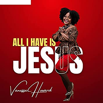 All I Have Is Jesus