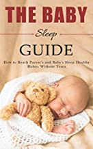 The Baby Sleep Guide: How to Reach Parent's and Baby's Sleep Healthy Habits Without Tears