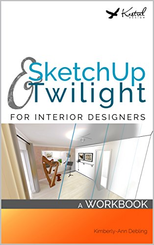 SketchUp & Twilight for Interior Designers: A Workbook: A workbook to develop efficient and effective workflow when using SketchUp and Twilight as an Interior Designer (English Edition)