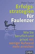 Erfolgsstrategien für Faulenzer: Wie Sie beruflich und privat mit weniger Aufwand mehr erreichen (Dein Erfolg) (German Edi...