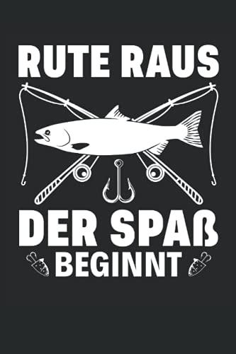 Rute raus der Spass beginnt: 6' x 9' Notizbuch   Liniert   120 Seiten   Lustiges Geschenk für Angler, Fischer und Fischliebhaber