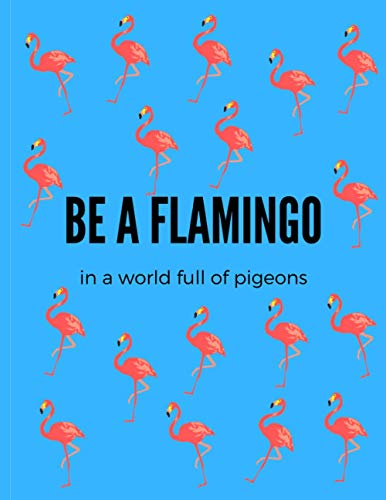 BE A FLAMINGO IN A WORLD FULL OF PIGEONS: NOTEBOOK AGENDA...