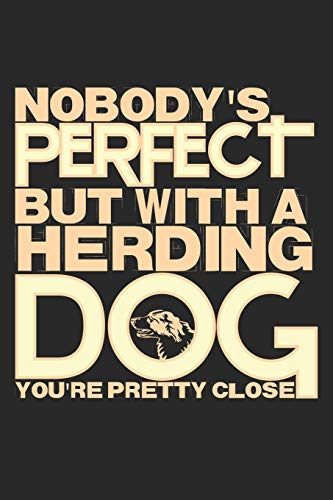 Nobody's Perfect But With A Herding Dog You're Pretty Close: Notebook A5 Size, 6x9 inches, 120 lined Pages, Herding Dog Dogs Herd Shepherd Funny Quote